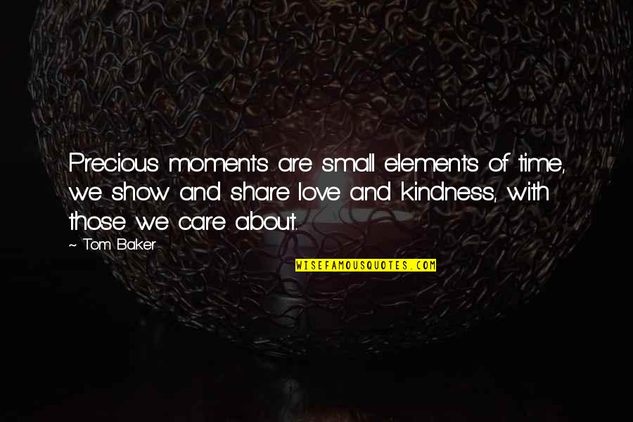 Love And Care Quotes By Tom Baker: Precious moments are small elements of time, we