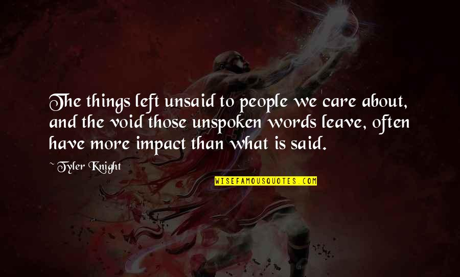 Love And Care Quotes By Tyler Knight: The things left unsaid to people we care