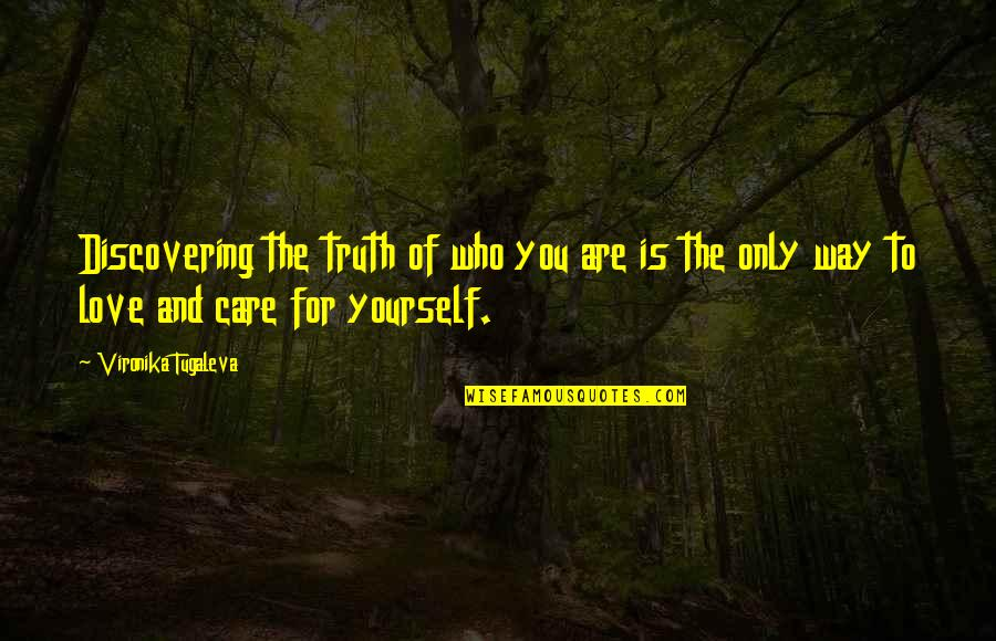 Love And Care Quotes By Vironika Tugaleva: Discovering the truth of who you are is