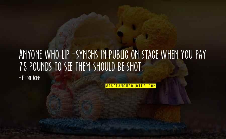 Love And Family In The Bible Quotes By Elton John: Anyone who lip-synchs in public on stage when