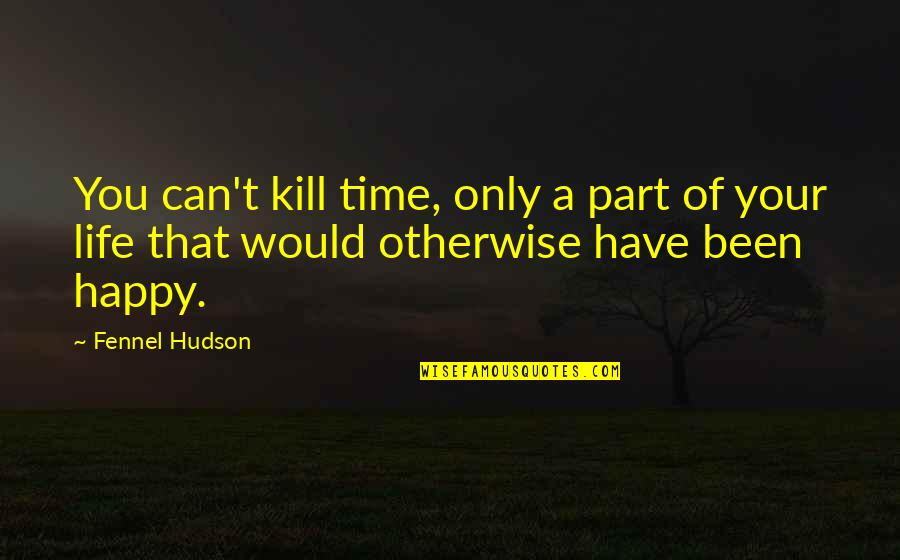 Love And Family In The Bible Quotes By Fennel Hudson: You can't kill time, only a part of
