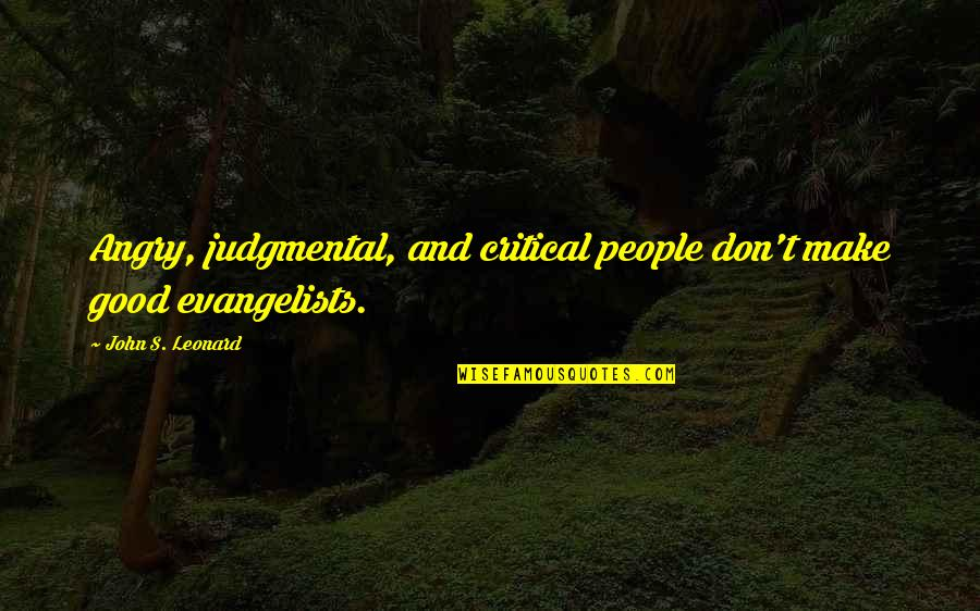 Love And Family In The Bible Quotes By John S. Leonard: Angry, judgmental, and critical people don't make good