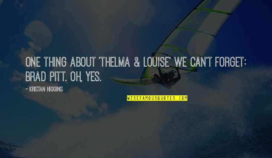 Love And Family In The Bible Quotes By Kristan Higgins: One thing about 'Thelma & Louise' we can't