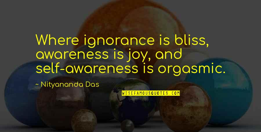 Love And Family In The Bible Quotes By Nityananda Das: Where ignorance is bliss, awareness is joy, and