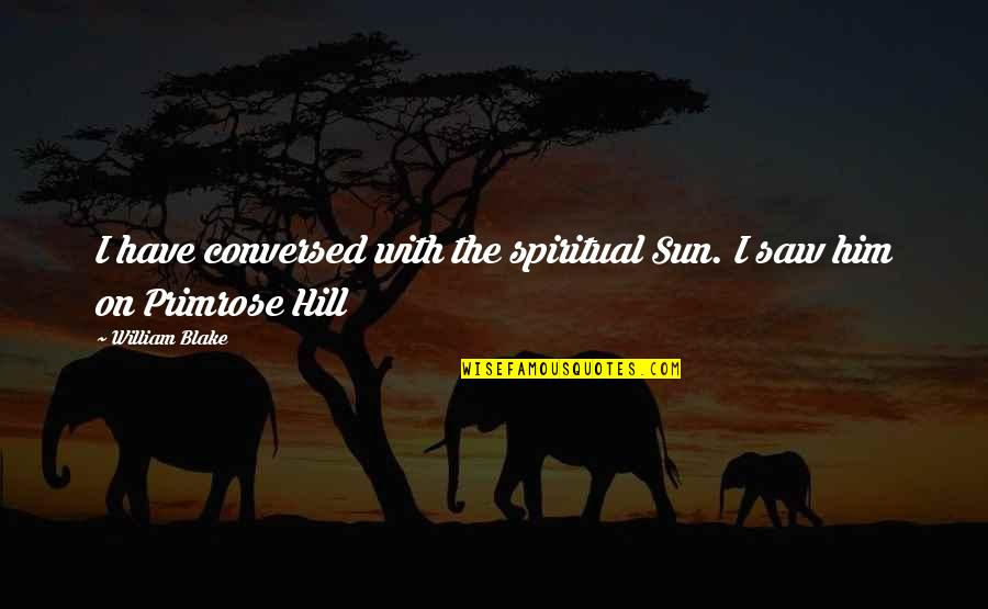 Love And Family In The Bible Quotes By William Blake: I have conversed with the spiritual Sun. I