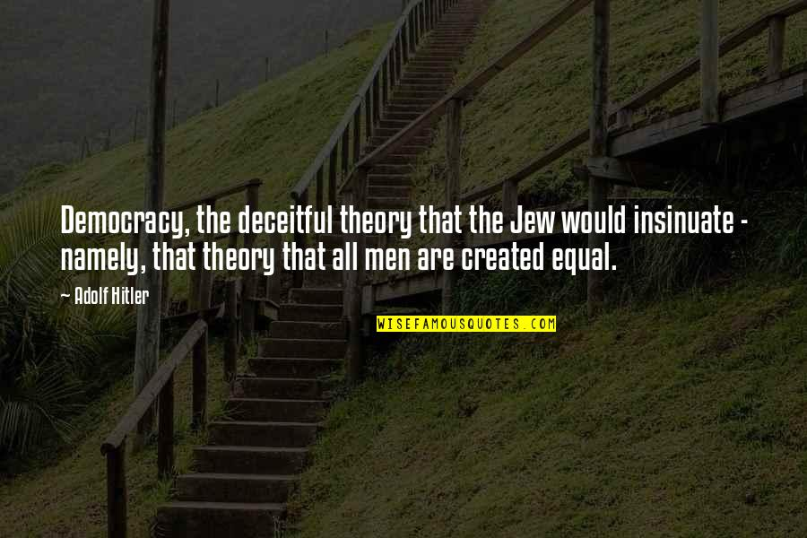 Love And Having A Baby Quotes By Adolf Hitler: Democracy, the deceitful theory that the Jew would