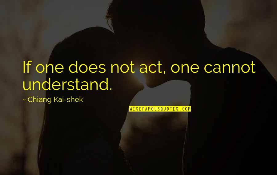 Love And Having A Baby Quotes By Chiang Kai-shek: If one does not act, one cannot understand.