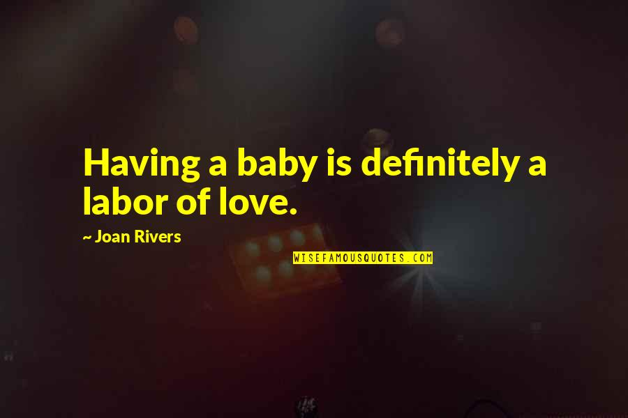 Love And Having A Baby Quotes By Joan Rivers: Having a baby is definitely a labor of