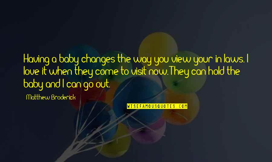 Love And Having A Baby Quotes By Matthew Broderick: Having a baby changes the way you view