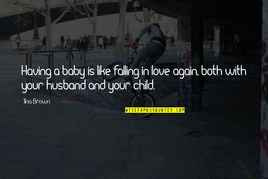 Love And Having A Baby Quotes By Tina Brown: Having a baby is like falling in love