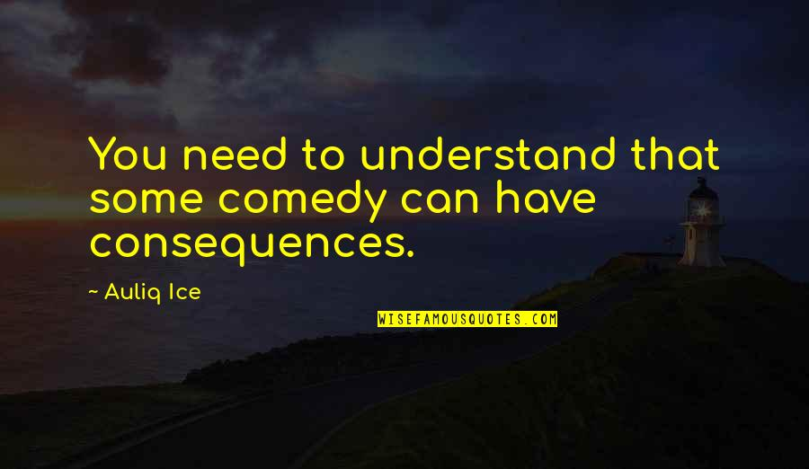 Love And Jokes Quotes By Auliq Ice: You need to understand that some comedy can