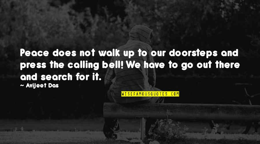 Love And Jokes Quotes By Avijeet Das: Peace does not walk up to our doorsteps