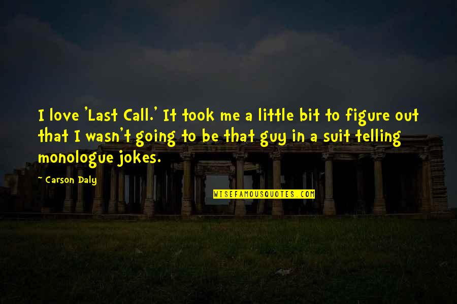 Love And Jokes Quotes By Carson Daly: I love 'Last Call.' It took me a