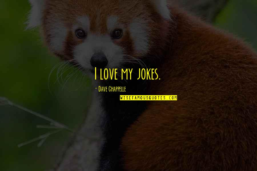 Love And Jokes Quotes By Dave Chappelle: I love my jokes.