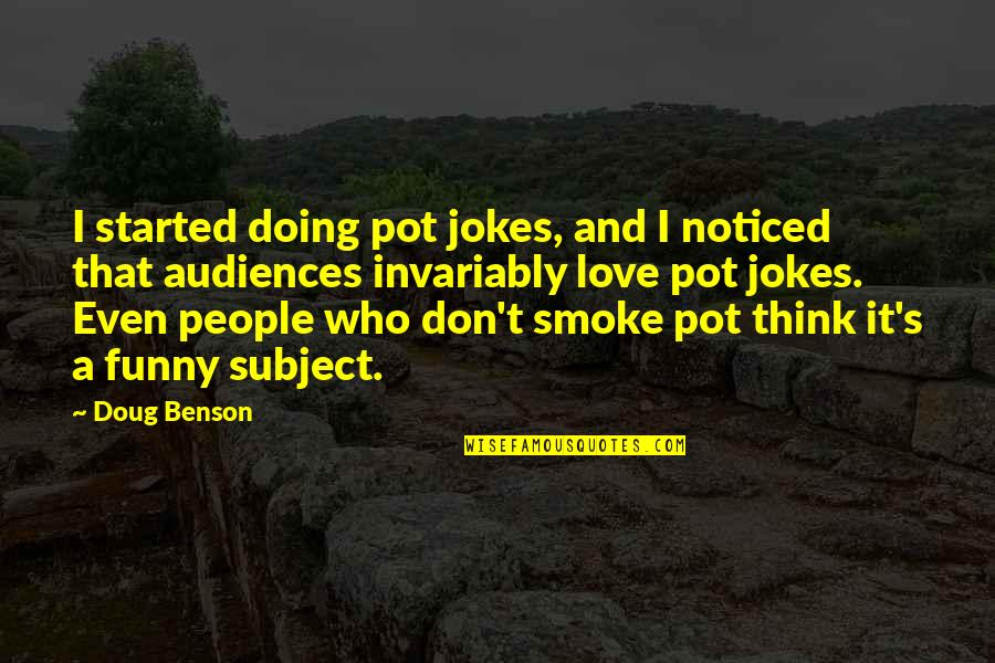 Love And Jokes Quotes By Doug Benson: I started doing pot jokes, and I noticed