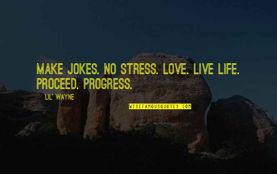 Love And Jokes Quotes By Lil' Wayne: Make jokes. No stress. Love. Live Life. Proceed.