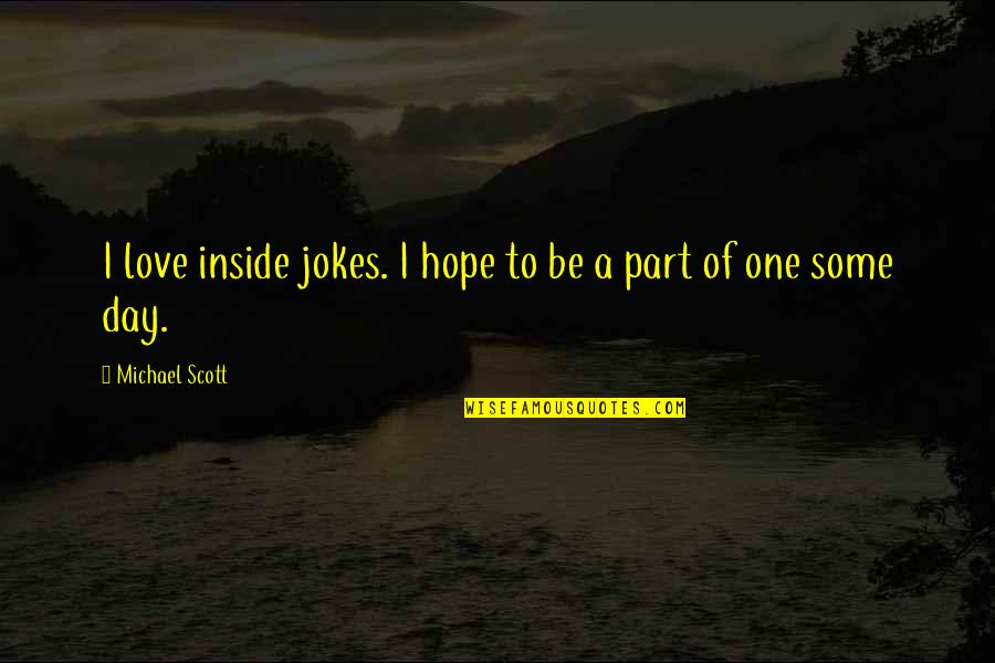 Love And Jokes Quotes By Michael Scott: I love inside jokes. I hope to be