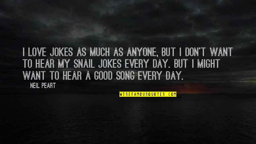 Love And Jokes Quotes By Neil Peart: I love jokes as much as anyone, but