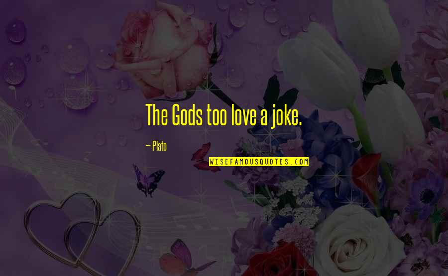 Love And Jokes Quotes By Plato: The Gods too love a joke.