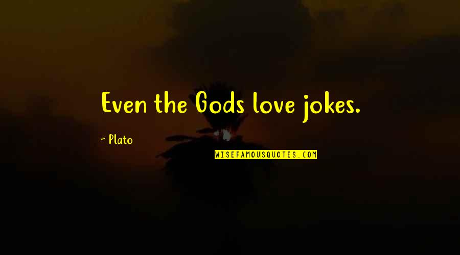 Love And Jokes Quotes By Plato: Even the Gods love jokes.