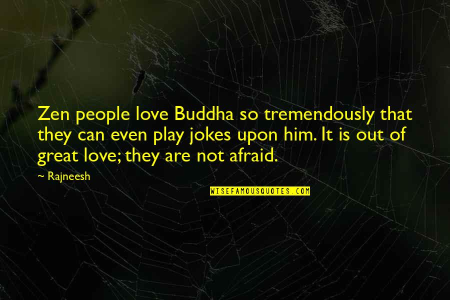 Love And Jokes Quotes By Rajneesh: Zen people love Buddha so tremendously that they