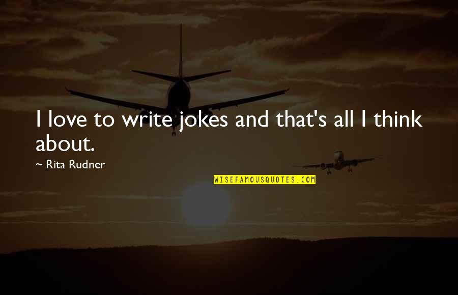 Love And Jokes Quotes By Rita Rudner: I love to write jokes and that's all