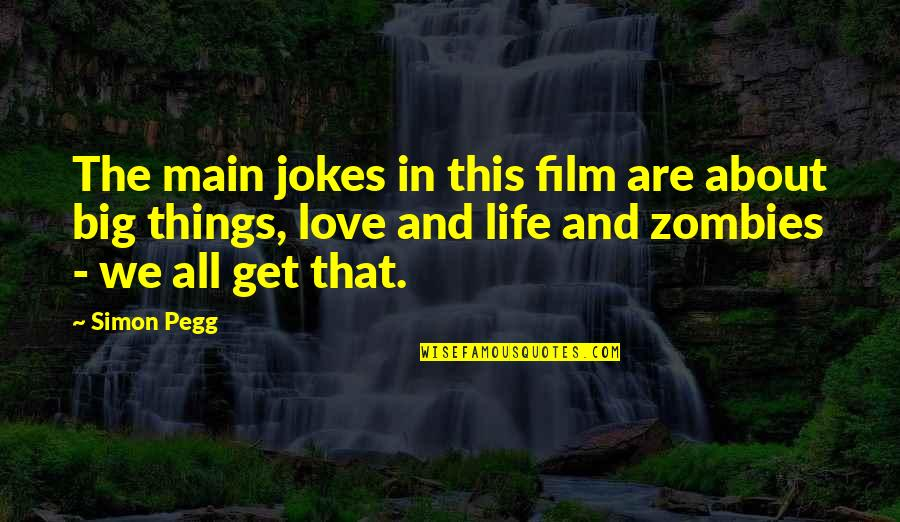 Love And Jokes Quotes By Simon Pegg: The main jokes in this film are about