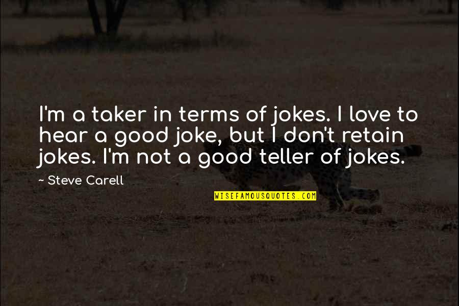 Love And Jokes Quotes By Steve Carell: I'm a taker in terms of jokes. I