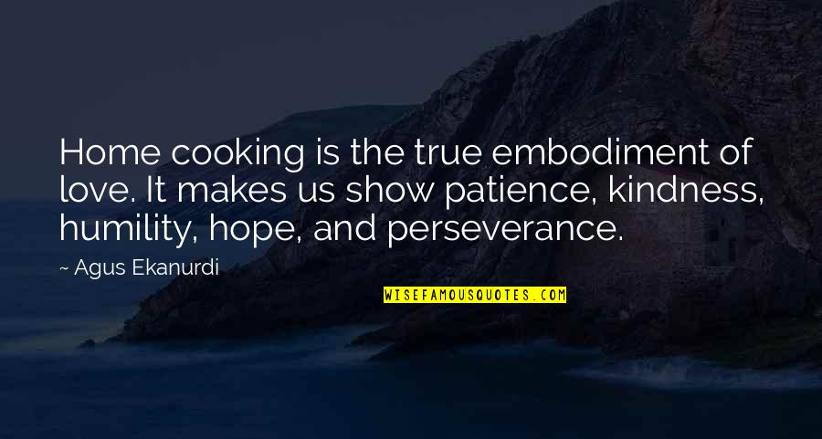 Love And Kindness Quotes By Agus Ekanurdi: Home cooking is the true embodiment of love.