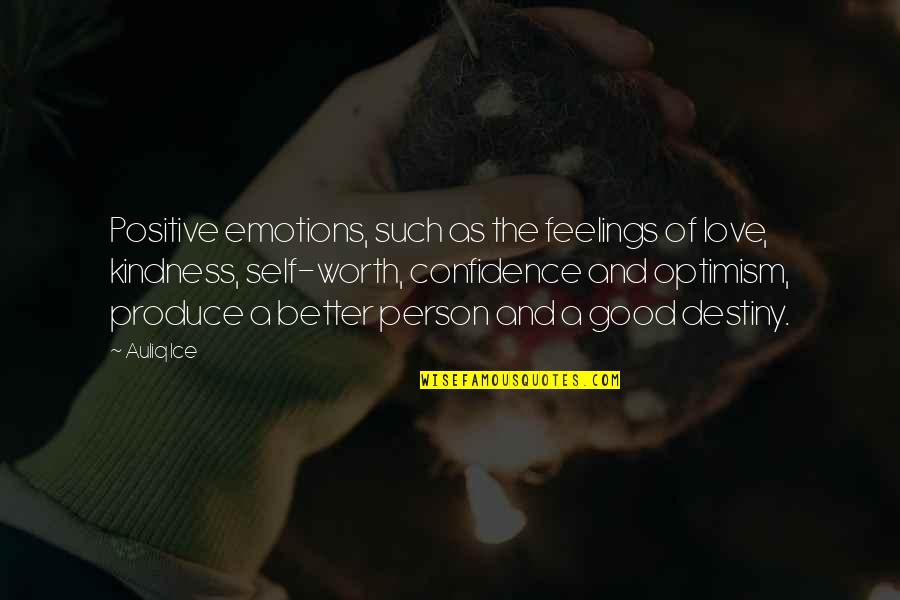 Love And Kindness Quotes By Auliq Ice: Positive emotions, such as the feelings of love,