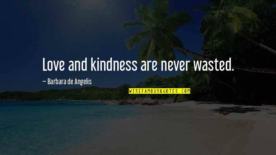 Love And Kindness Quotes By Barbara De Angelis: Love and kindness are never wasted.