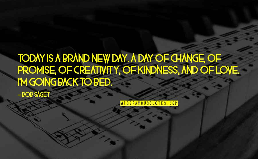 Love And Kindness Quotes By Bob Saget: Today is a brand new day. A day
