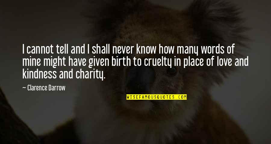 Love And Kindness Quotes By Clarence Darrow: I cannot tell and I shall never know
