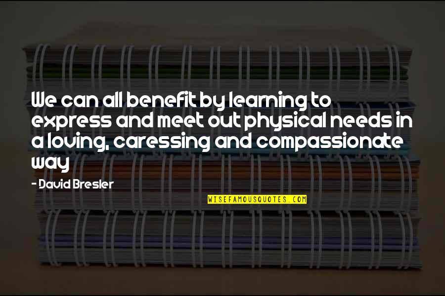 Love And Kindness Quotes By David Bresler: We can all benefit by learning to express