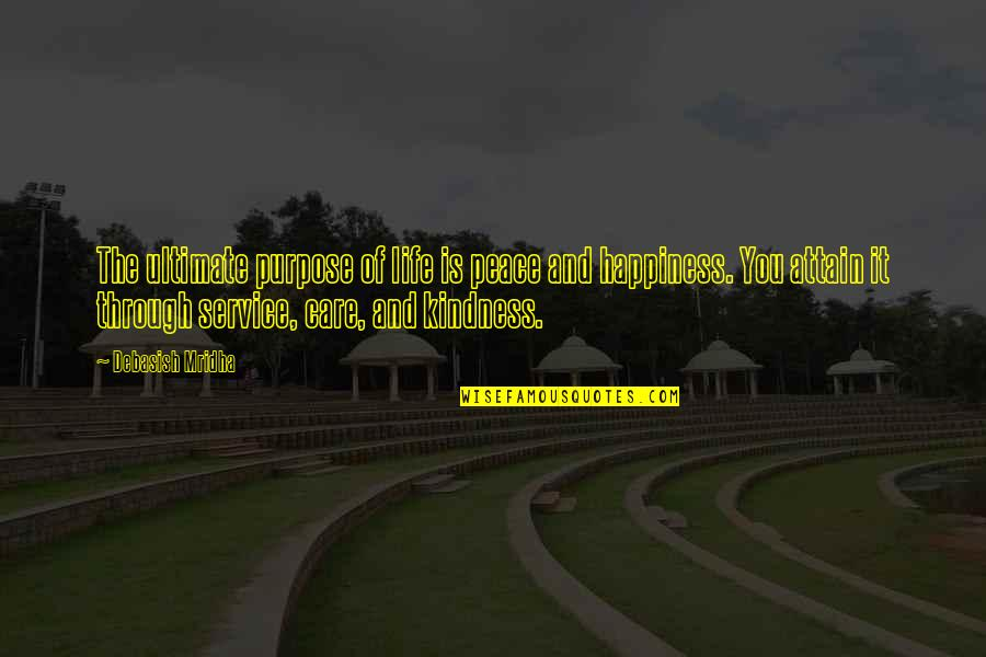 Love And Kindness Quotes By Debasish Mridha: The ultimate purpose of life is peace and
