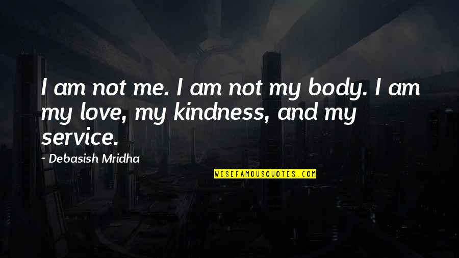 Love And Kindness Quotes By Debasish Mridha: I am not me. I am not my