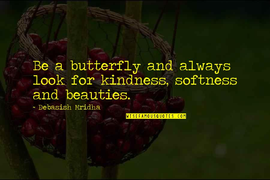 Love And Kindness Quotes By Debasish Mridha: Be a butterfly and always look for kindness,