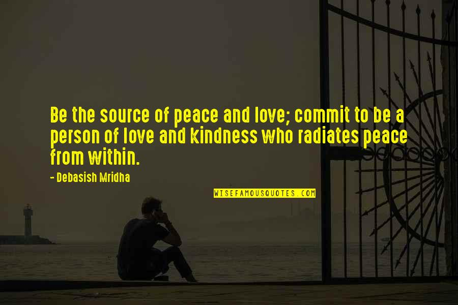 Love And Kindness Quotes By Debasish Mridha: Be the source of peace and love; commit
