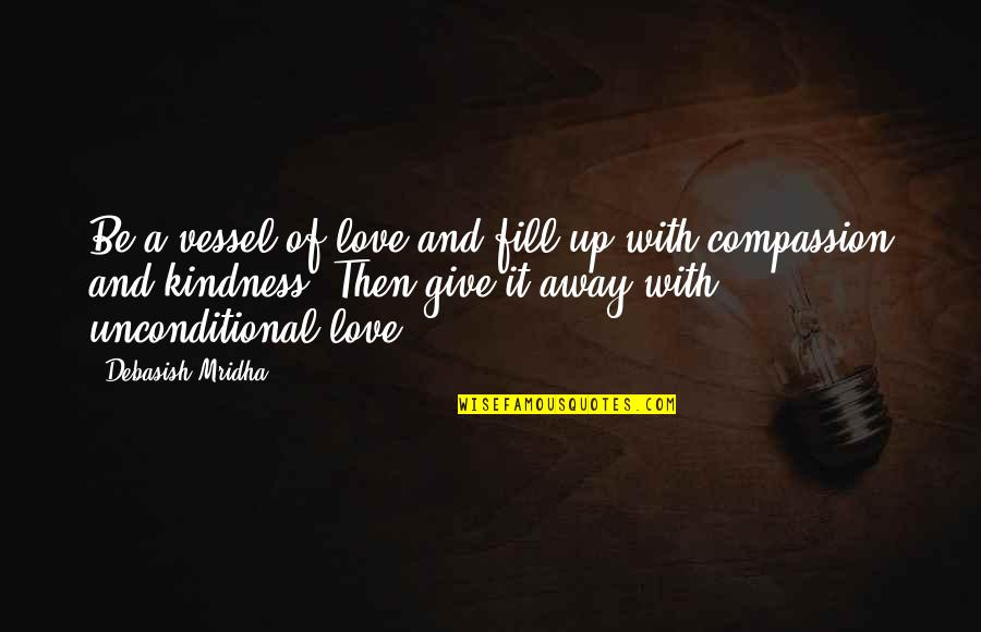 Love And Kindness Quotes By Debasish Mridha: Be a vessel of love and fill up