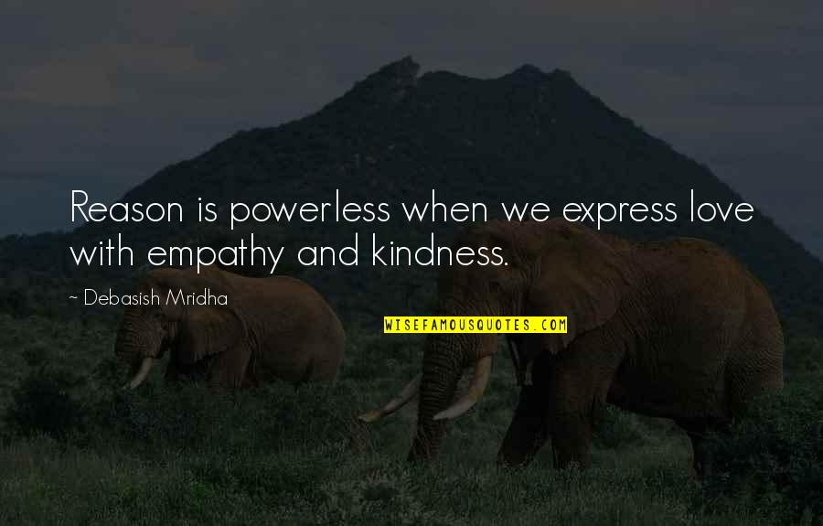 Love And Kindness Quotes By Debasish Mridha: Reason is powerless when we express love with