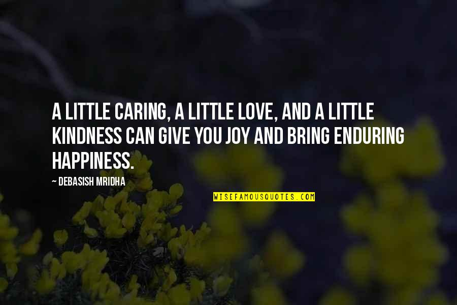 Love And Kindness Quotes By Debasish Mridha: A little caring, a little love, and a