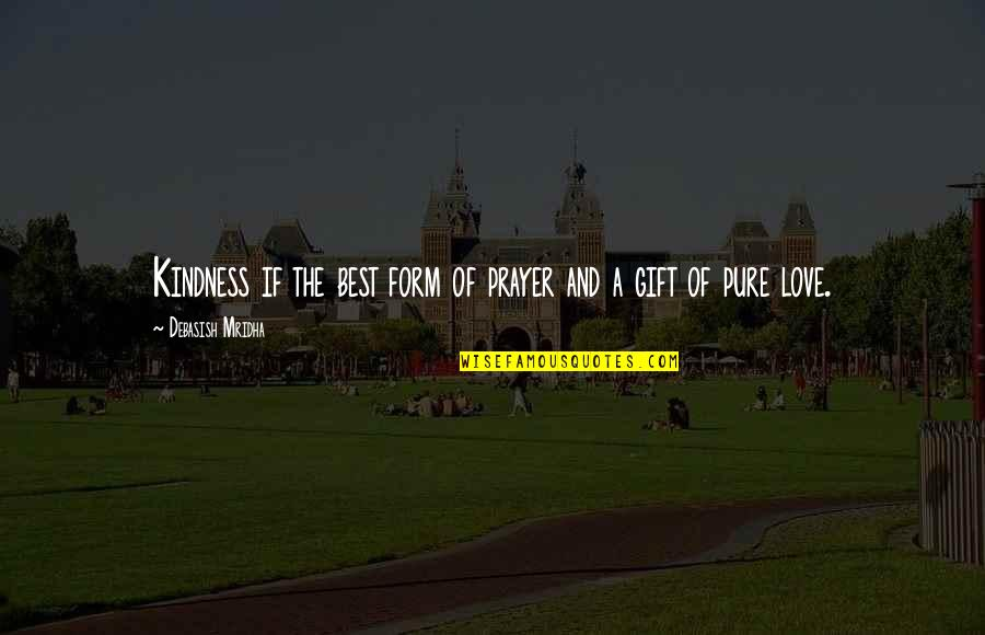 Love And Kindness Quotes By Debasish Mridha: Kindness if the best form of prayer and