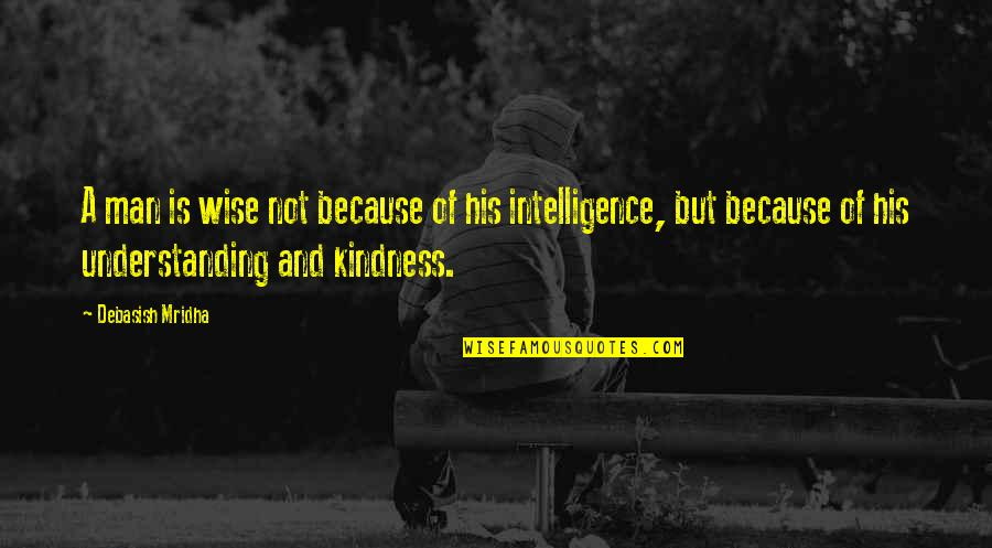 Love And Kindness Quotes By Debasish Mridha: A man is wise not because of his