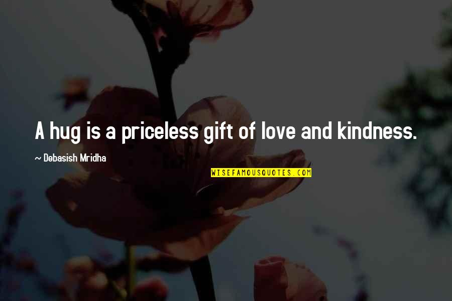 Love And Kindness Quotes By Debasish Mridha: A hug is a priceless gift of love