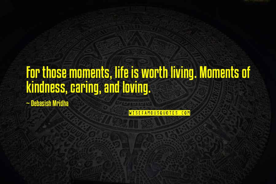Love And Kindness Quotes By Debasish Mridha: For those moments, life is worth living. Moments