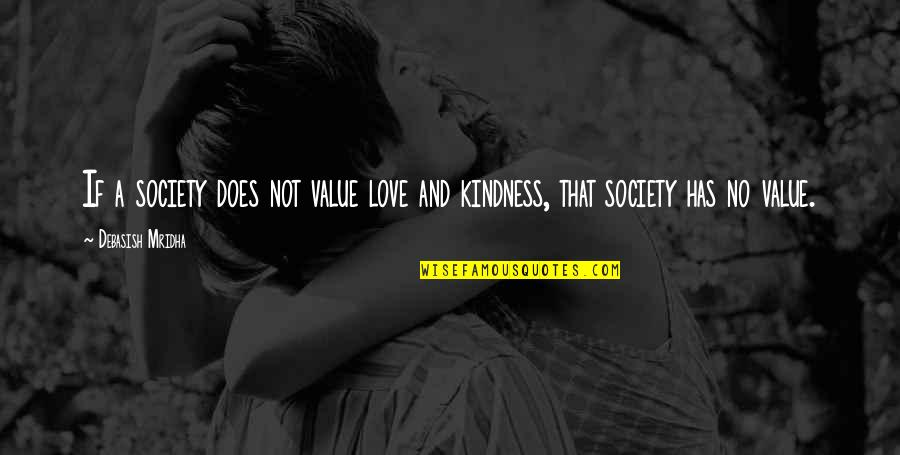 Love And Kindness Quotes By Debasish Mridha: If a society does not value love and