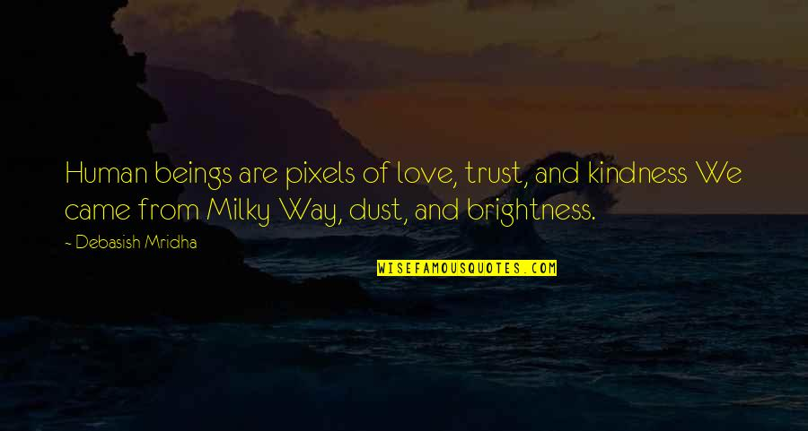 Love And Kindness Quotes By Debasish Mridha: Human beings are pixels of love, trust, and