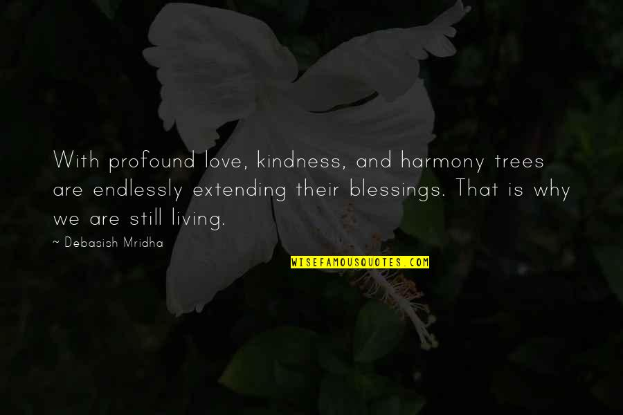 Love And Kindness Quotes By Debasish Mridha: With profound love, kindness, and harmony trees are