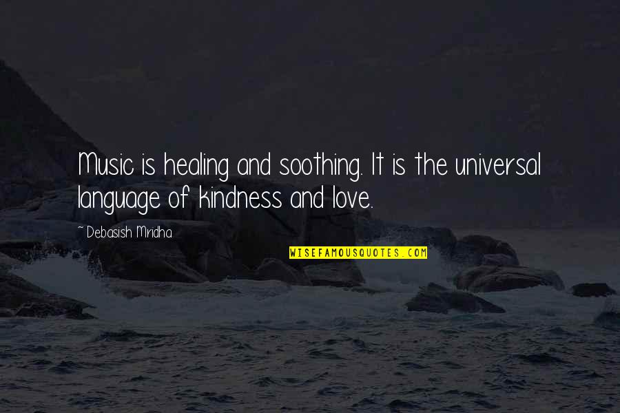 Love And Kindness Quotes By Debasish Mridha: Music is healing and soothing. It is the