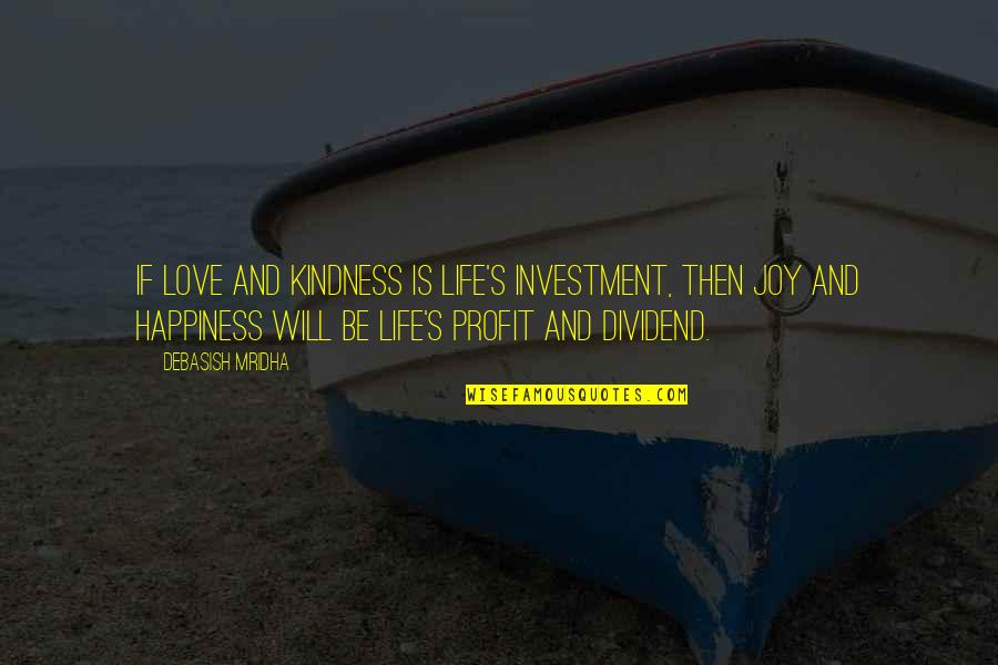 Love And Kindness Quotes By Debasish Mridha: If love and kindness is life's investment, then